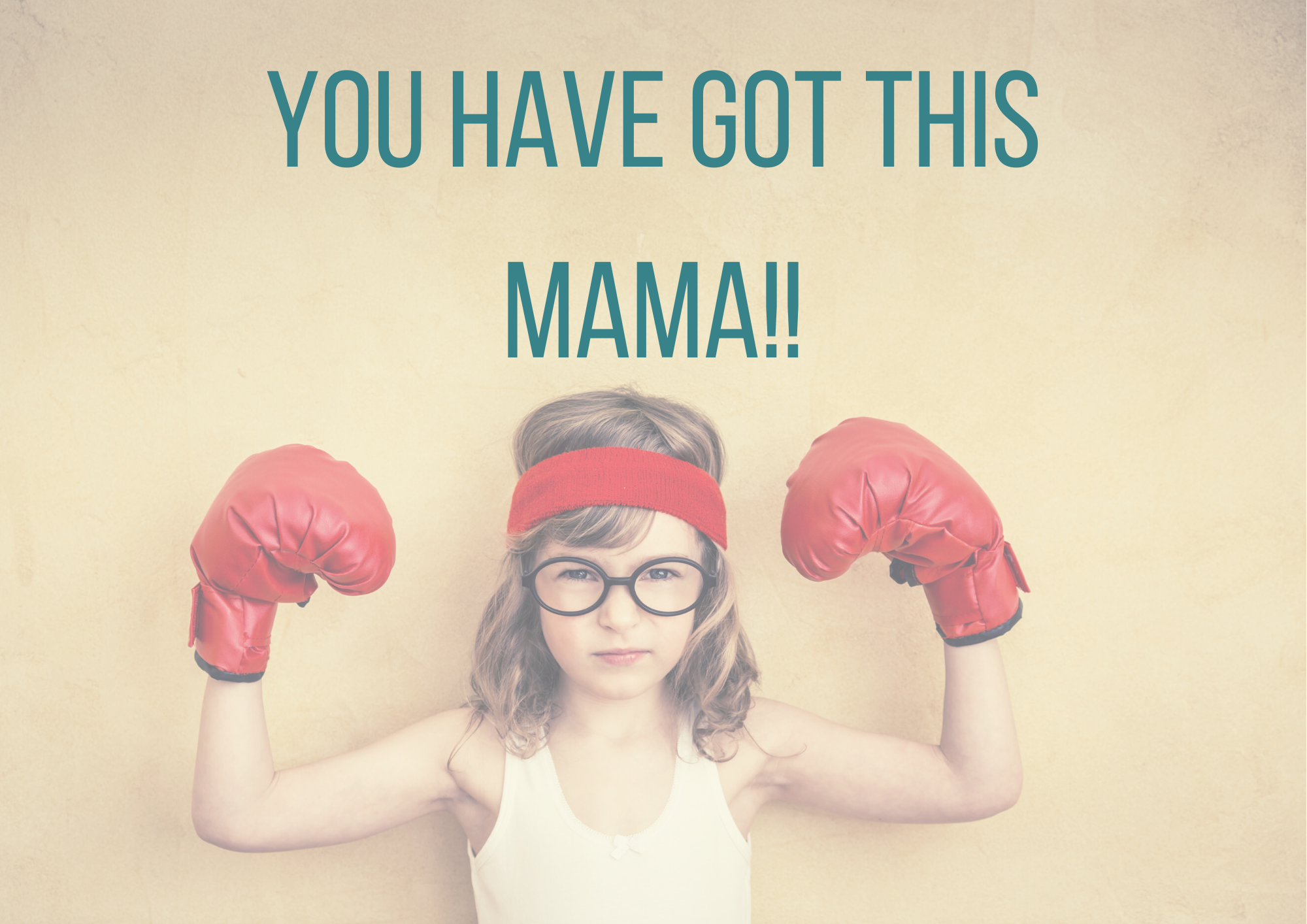 You have got this mama
